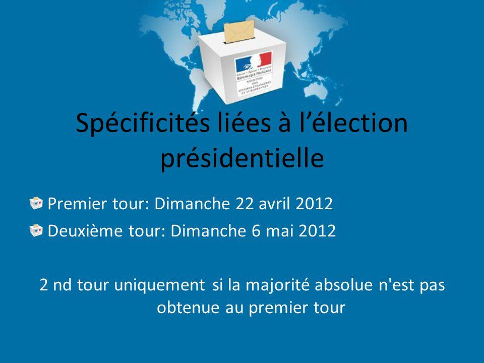 Spécificités liées à l'élection présidentielle Premier tour: Dimanche 22 avril 2012 Deuxième tour: Dimanche 6 mai 2012 2 nd tour uniquement si la majorité absolue n est pas obtenue au premier tour
