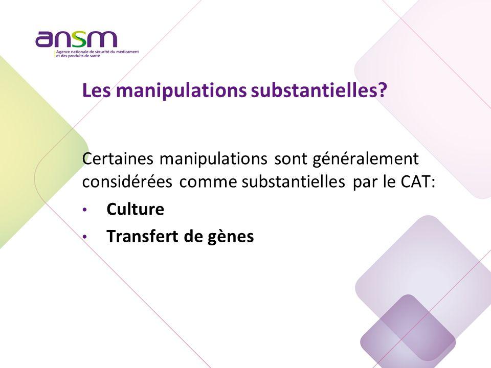 Certaines manipulations sont généralement considérées comme substantielles par le CAT: Culture Transfert de gènes Les manipulations substantielles?