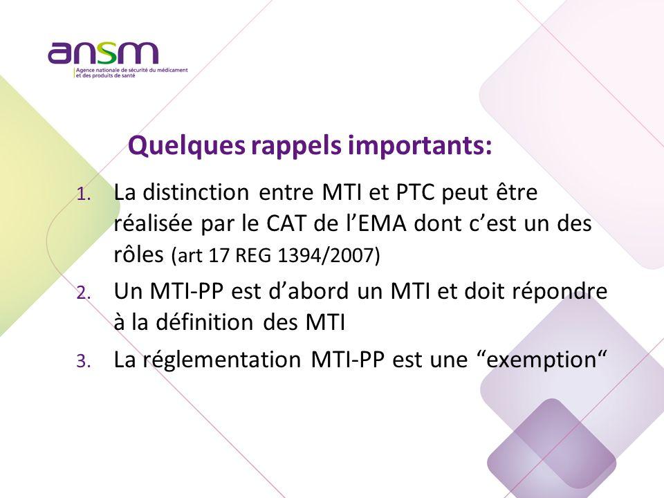 Quelques rappels importants: 1. La distinction entre MTI et PTC peut être réalisée par le CAT de l'EMA dont c'est un des rôles (art 17 REG 1394/2007)