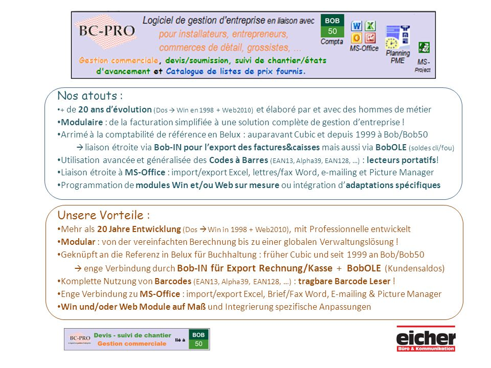 Nos atouts : + de 20 ans d'évolution (Dos  Win en 1998 + Web2010) et élaboré par et avec des hommes de métier Modulaire : de la facturation simplifiée à une solution complète de gestion d'entreprise .
