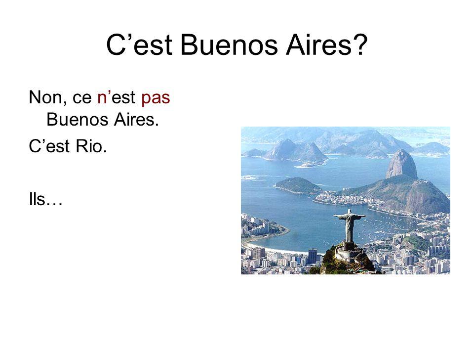 C'est Buenos Aires Non, ce n'est pas Buenos Aires. C'est Rio. Ils…
