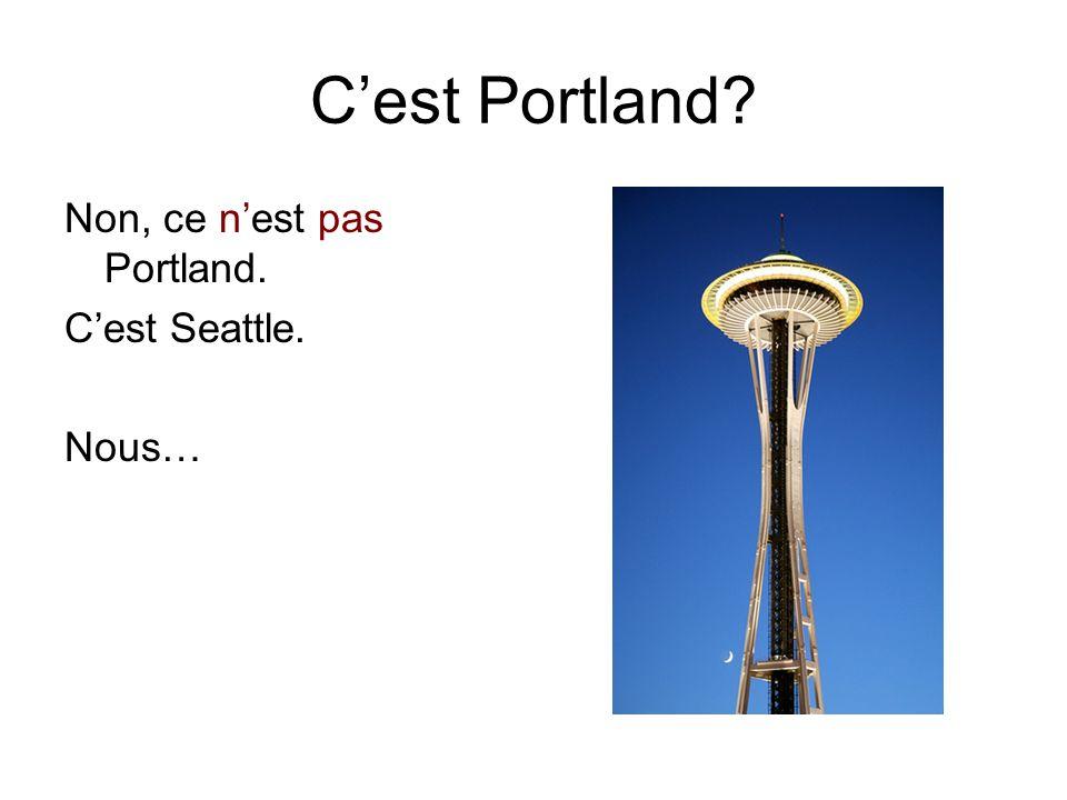 C'est Portland Non, ce n'est pas Portland. C'est Seattle. Nous…