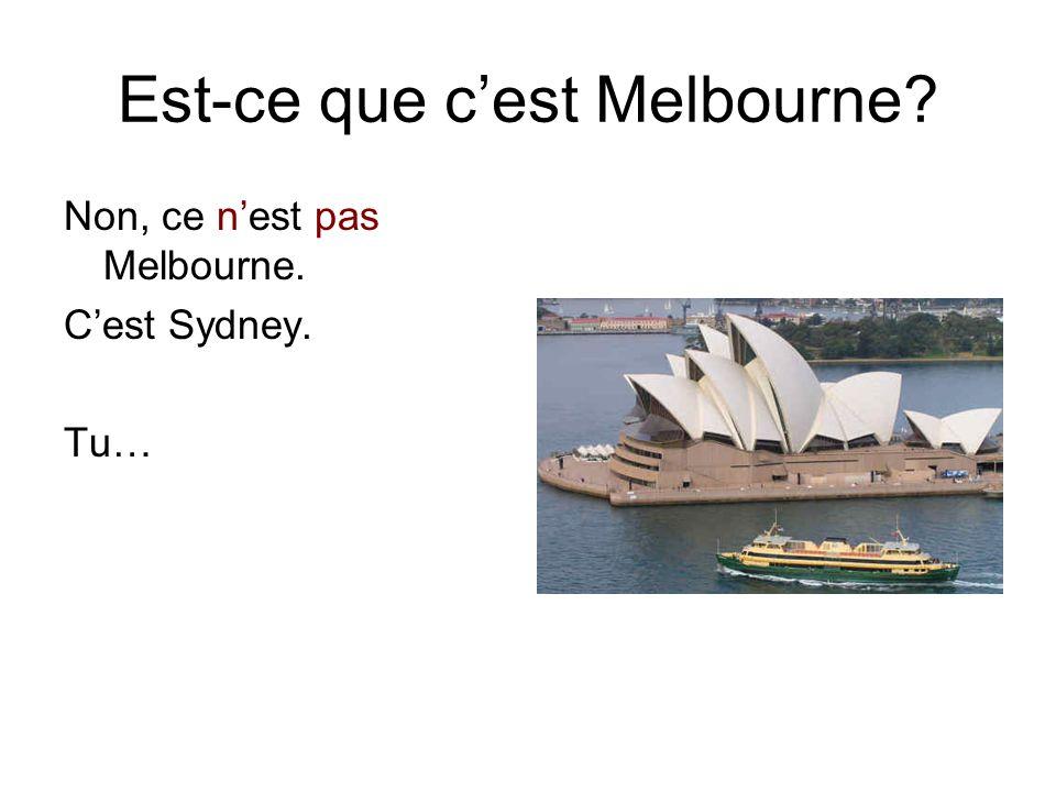 Est-ce que c'est Melbourne Non, ce n'est pas Melbourne. C'est Sydney. Tu…