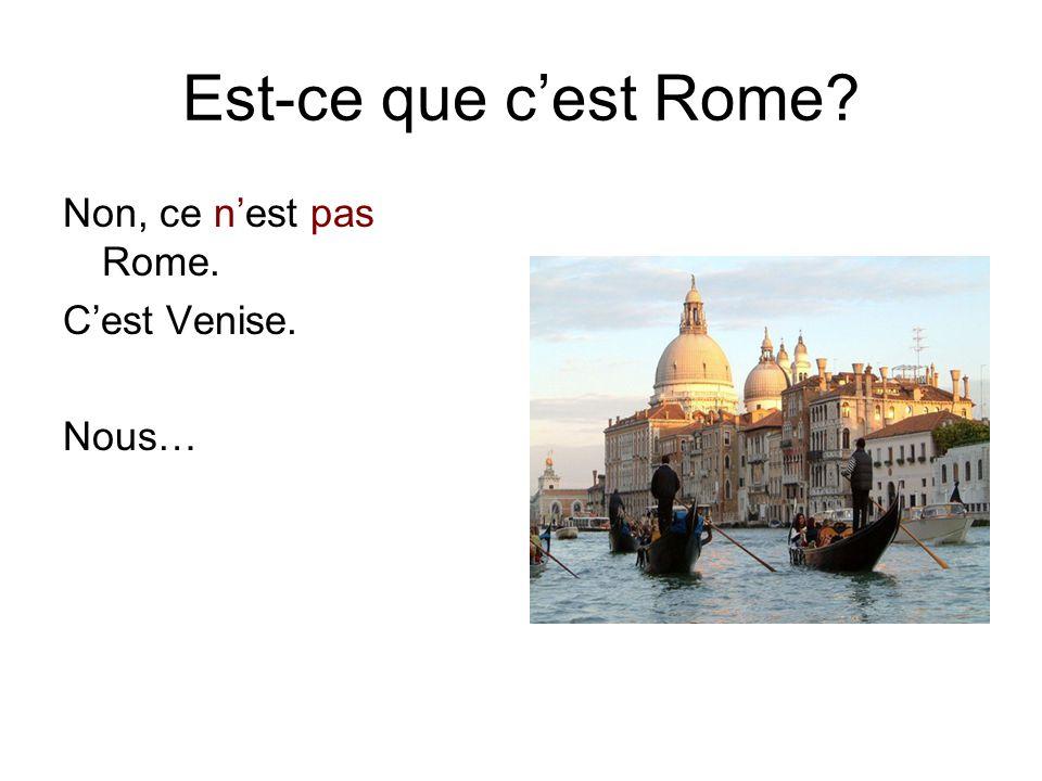 Est-ce que c'est Rome Non, ce n'est pas Rome. C'est Venise. Nous…