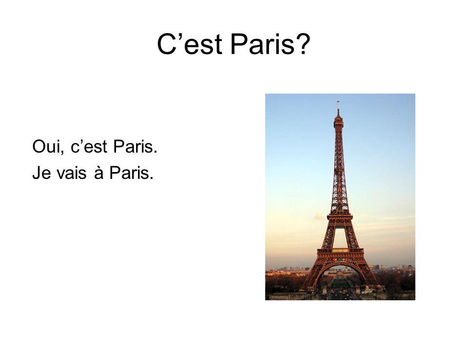 C'est Paris Oui, c'est Paris. Je vais à Paris.