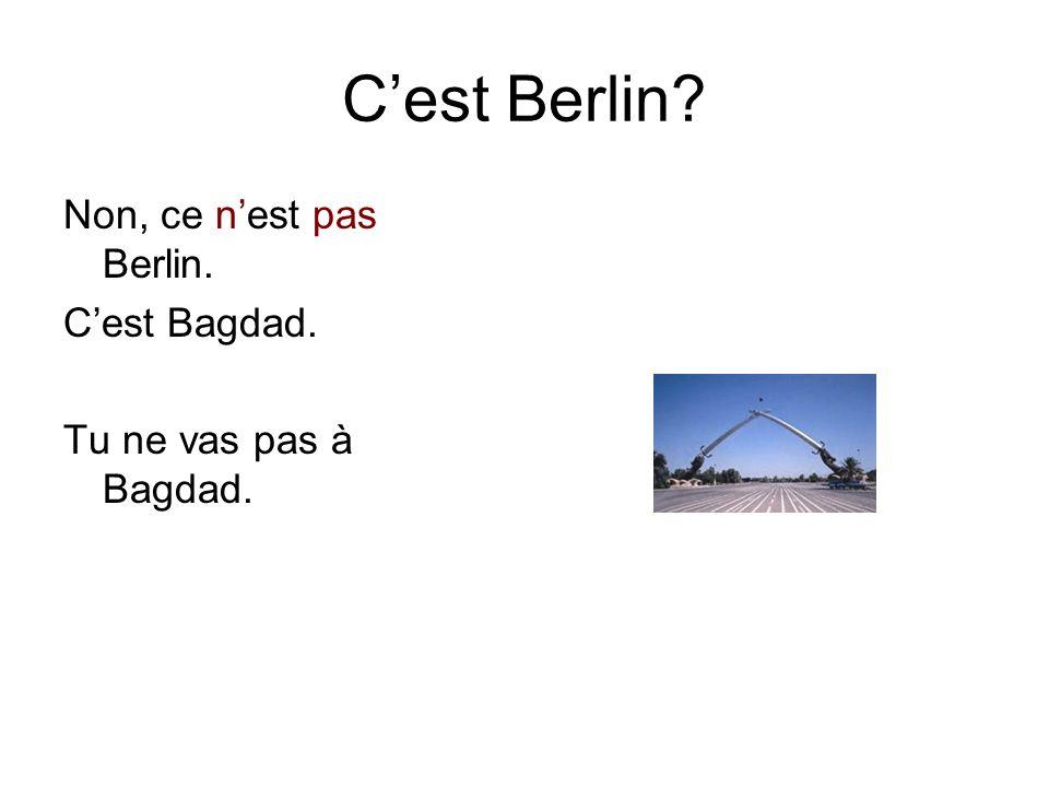 C'est Berlin Non, ce n'est pas Berlin. C'est Bagdad. Tu ne vas pas à Bagdad.