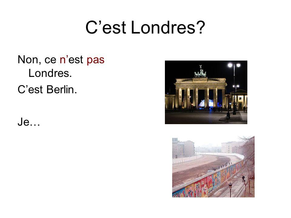 C'est Londres Non, ce n'est pas Londres. C'est Berlin. Je…