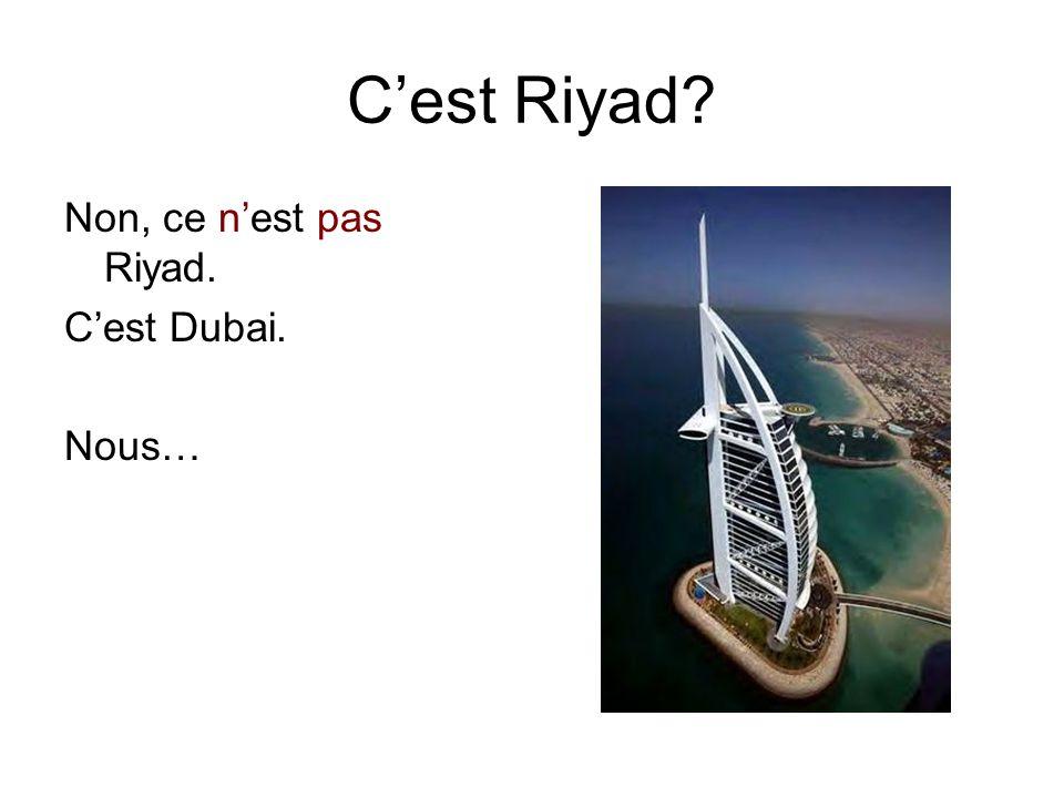 C'est Riyad Non, ce n'est pas Riyad. C'est Dubai. Nous…