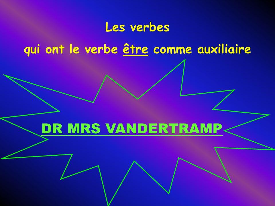 Les verbes qui ont le verbe être comme auxiliaire DR MRS VANDERTRAMP