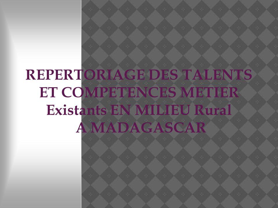 REPERTORIAGE DES TALENTS ET COMPETENCES METIER Existants EN MILIEU Rural A MADAGASCAR