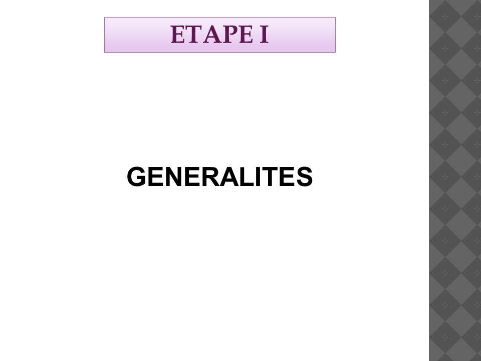 ETAPE I GENERALITES