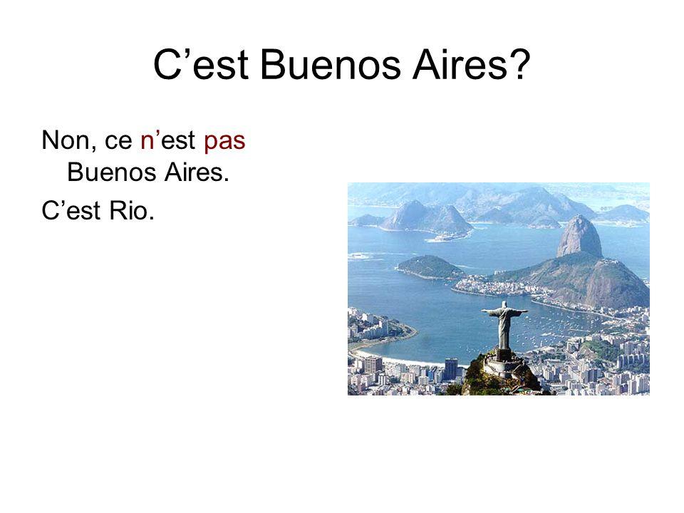 C'est Buenos Aires? Non, ce n'est pas Buenos Aires. C'est Rio.