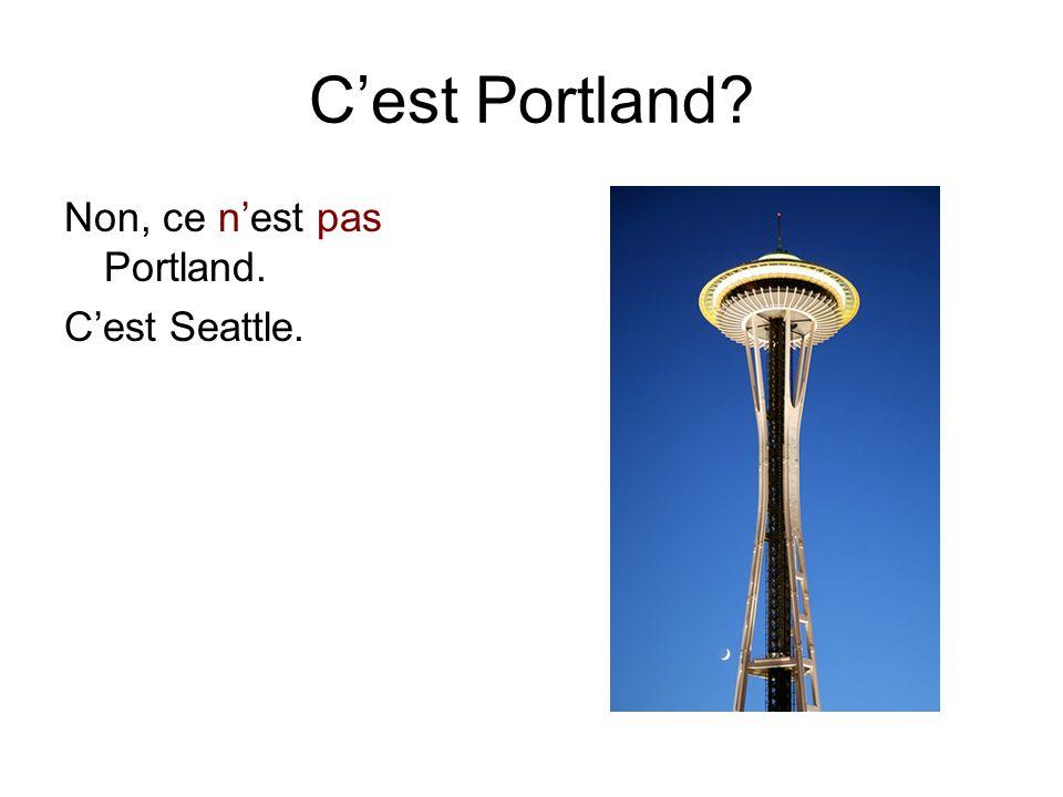 C'est Portland? Non, ce n'est pas Portland. C'est Seattle.