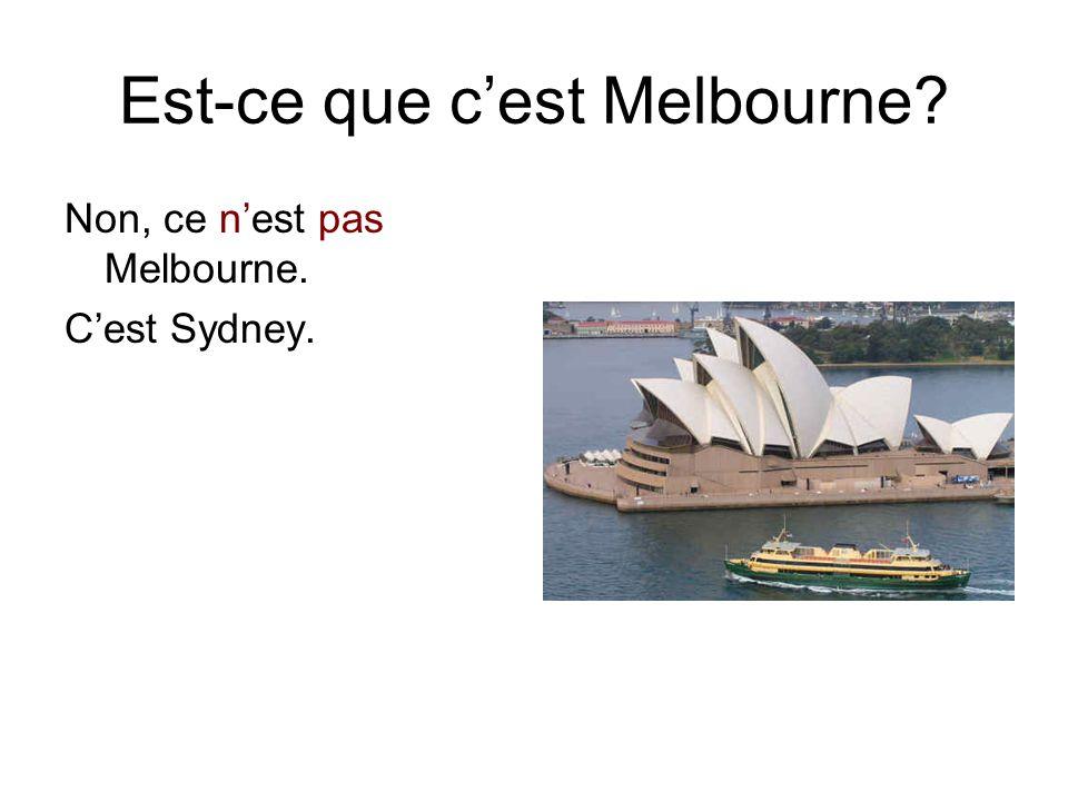 Est-ce que c'est Melbourne? Non, ce n'est pas Melbourne. C'est Sydney.