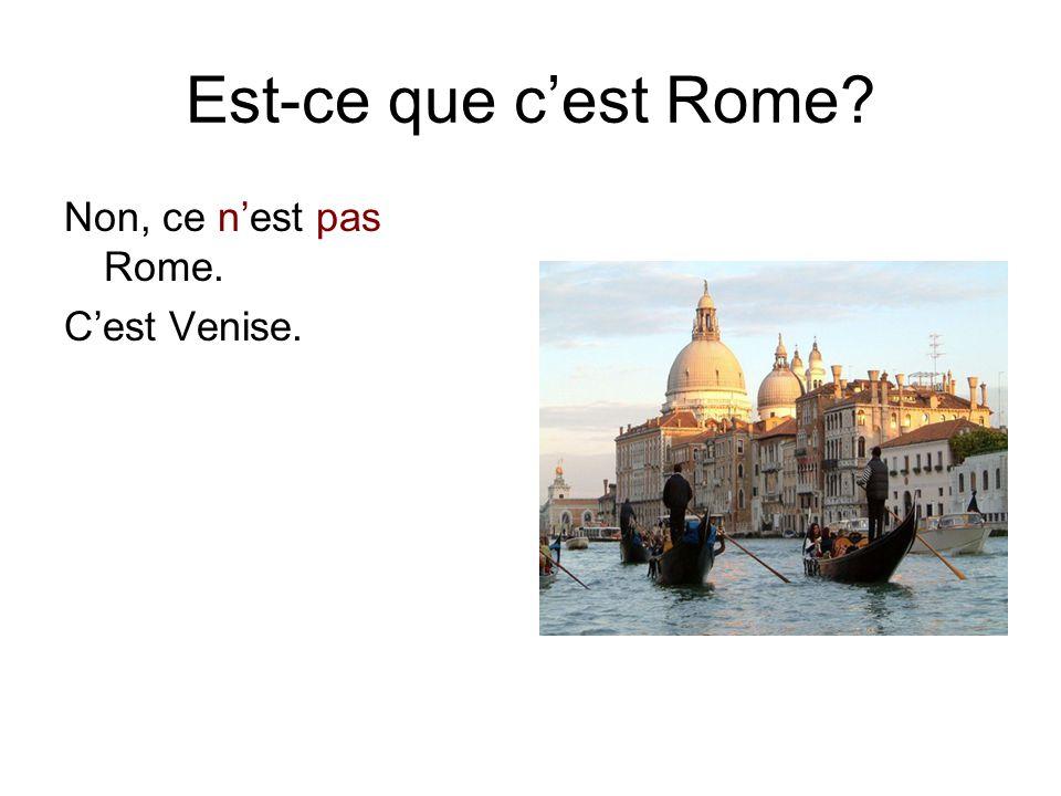 Est-ce que c'est Rome? Non, ce n'est pas Rome. C'est Venise.