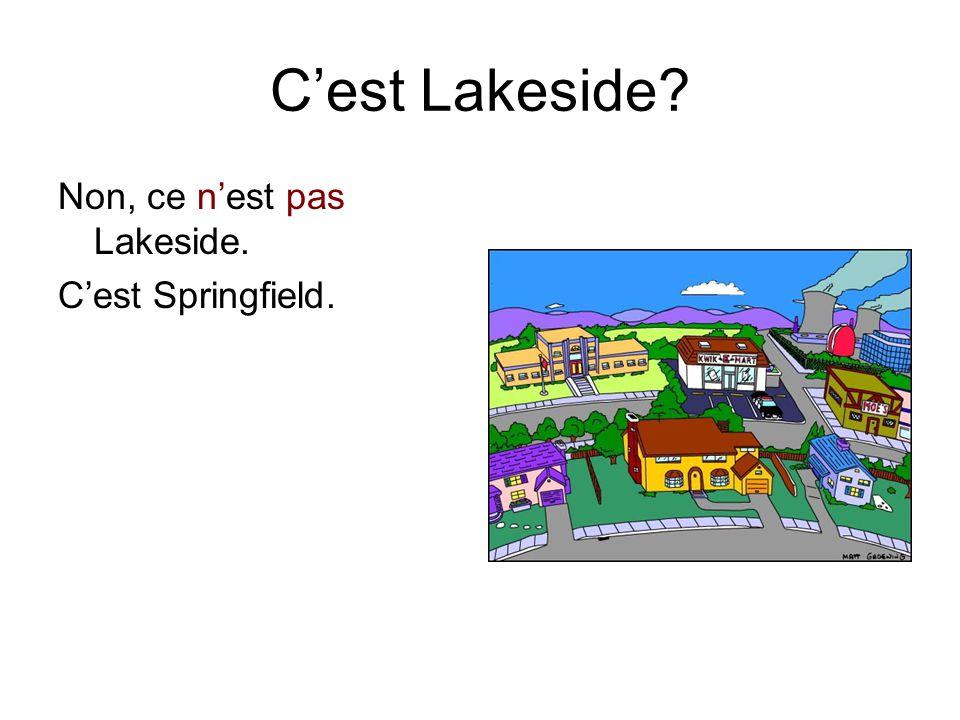 C'est Lakeside? Non, ce n'est pas Lakeside. C'est Springfield.