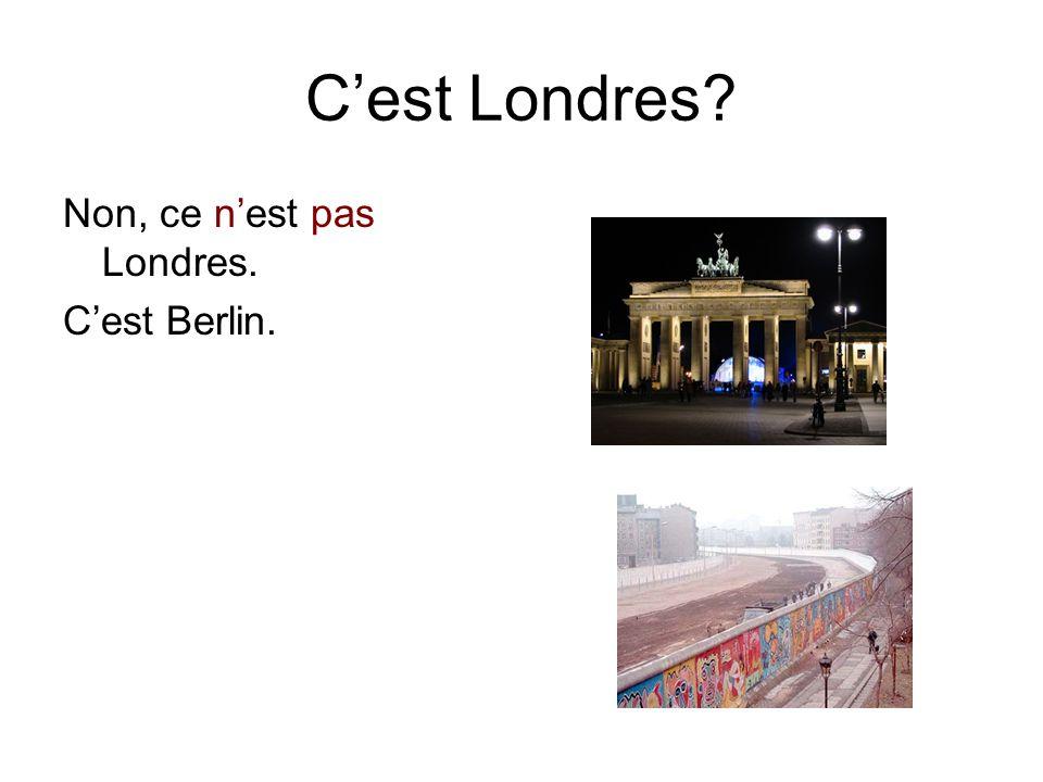 C'est Londres? Non, ce n'est pas Londres. C'est Berlin.