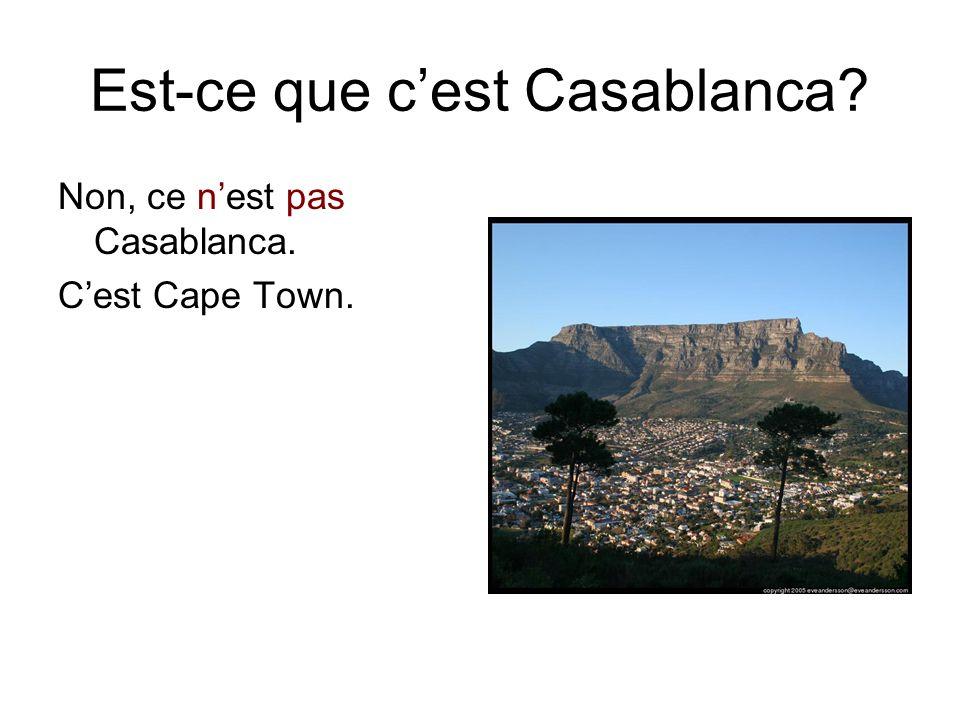 Est-ce que c'est Casablanca? Non, ce n'est pas Casablanca. C'est Cape Town.