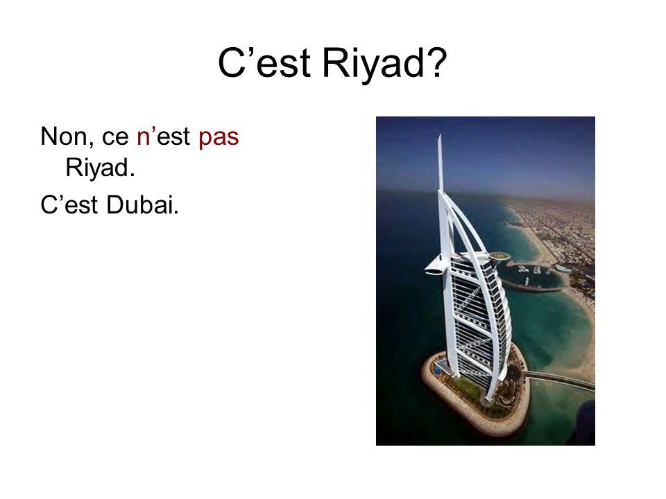 C'est Riyad? Non, ce n'est pas Riyad. C'est Dubai.