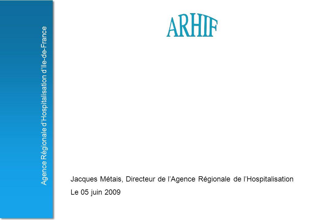 Agence Régionale d'Hospitalisation d'Ile-de-France Jacques Métais, Directeur de l'Agence Régionale de l'Hospitalisation Le 05 juin 2009