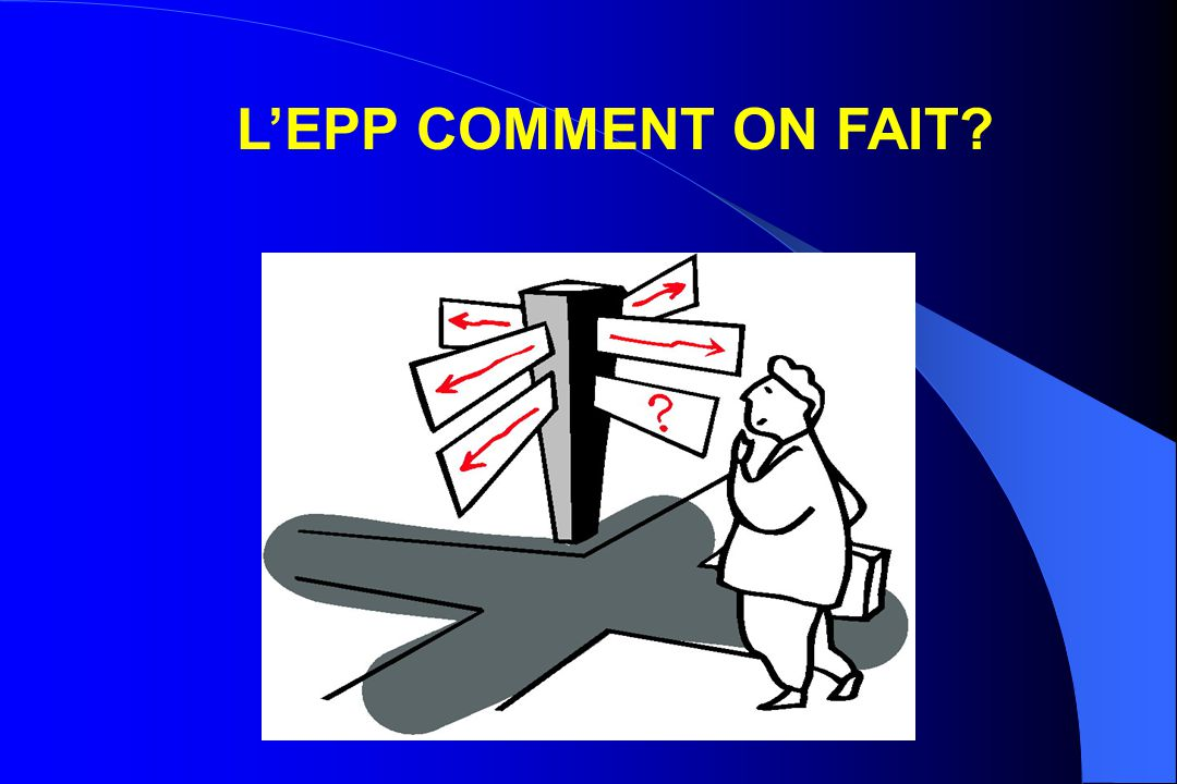 L'EPP COMMENT ON FAIT?