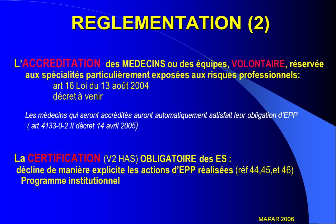 REGLEMENTATION (2) REGLEMENTATION (2) L ' ACCREDITATION des MEDECINS ou des équipes, VOLONTAIRE, réservée aux spécialités particulièrement exposées au