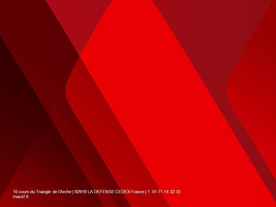 10 cours du Triangle de l'Arche | 92919 LA DEFENSE CEDEX France | T. 01 71 14 32 33 macsf.fr