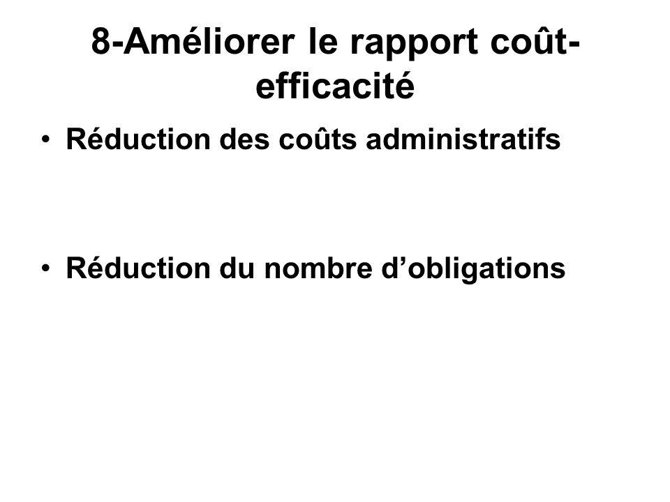 8-Améliorer le rapport coût- efficacité Réduction des coûts administratifs Réduction du nombre d'obligations