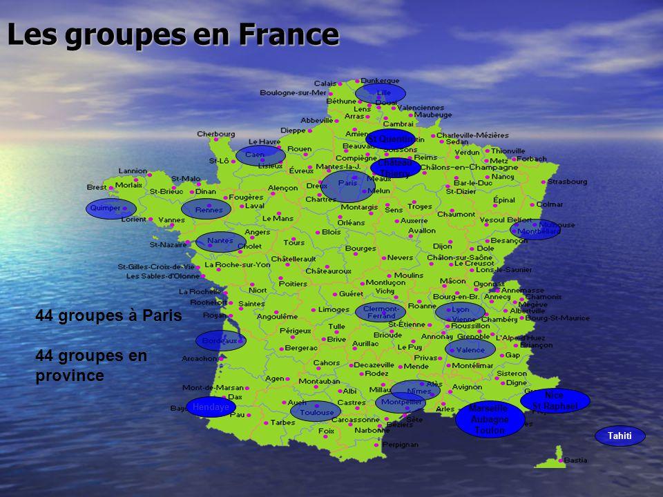 Les groupes en France Nice St Raphaël Marseille Aubagne Toulon St Quentin Hendaye Château Thierry Tahiti 44 groupes à Paris 44 groupes en province