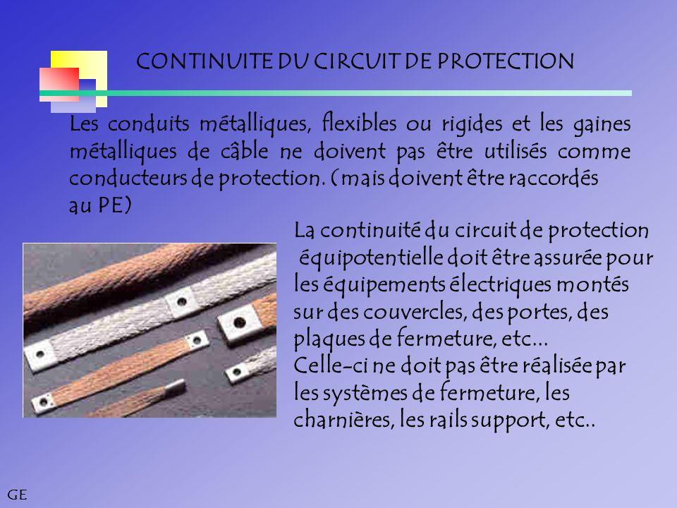 GE CONTINUITE DU CIRCUIT DE PROTECTION Les conduits métalliques, flexibles ou rigides et les gaines métalliques de câble ne doivent pas être utilisés comme conducteurs de protection.