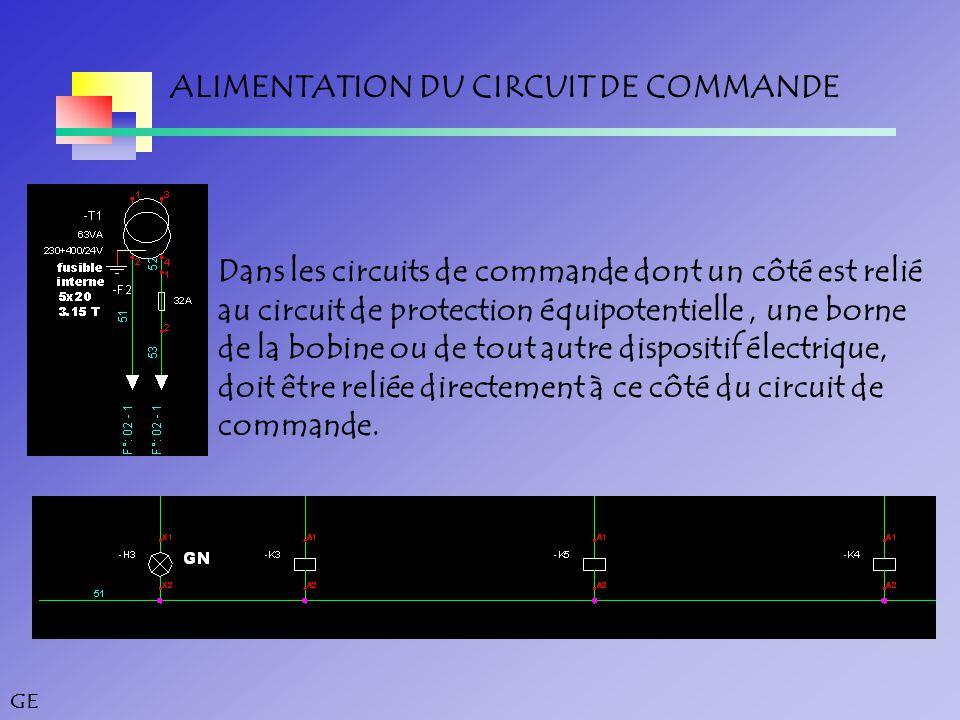GE ALIMENTATION DU CIRCUIT DE COMMANDE Dans les circuits de commande dont un côté est relié au circuit de protection équipotentielle, une borne de la bobine ou de tout autre dispositif électrique, doit être reliée directement à ce côté du circuit de commande.