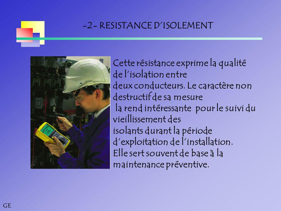 GE -2- RESISTANCE D'ISOLEMENT Cette résistance exprime la qualité de l'isolation entre deux conducteurs.