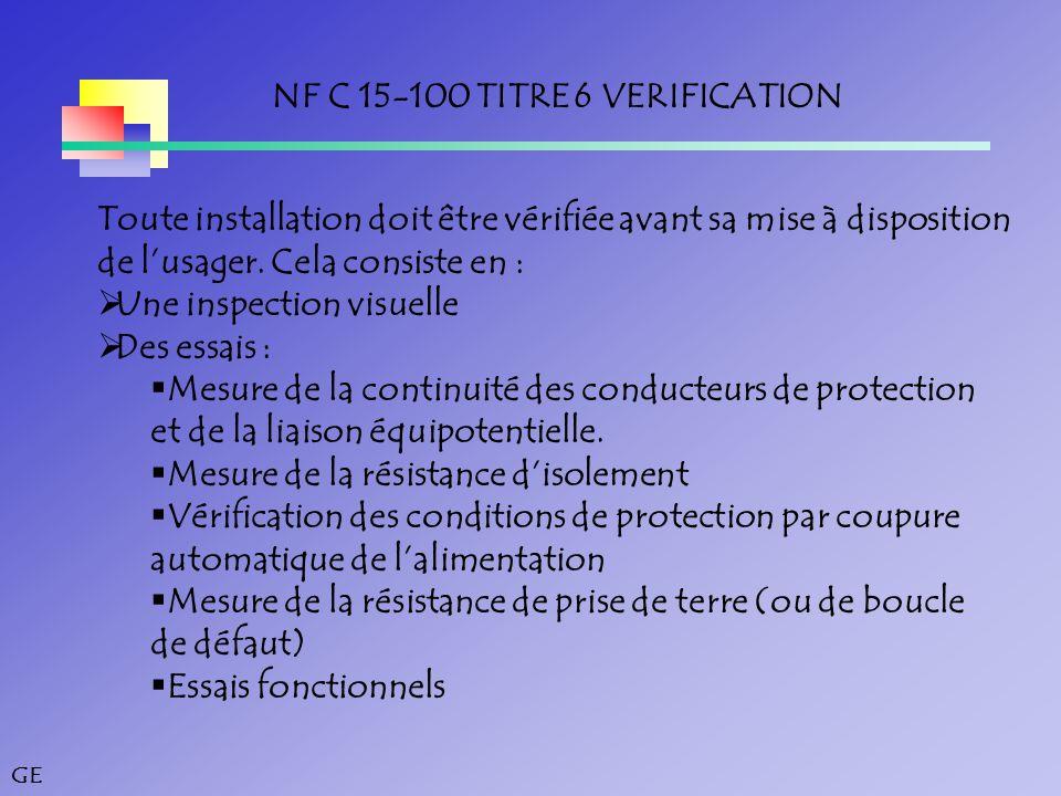 GE NF C 15-100 TITRE 6 VERIFICATION Toute installation doit être vérifiée avant sa mise à disposition de l'usager.