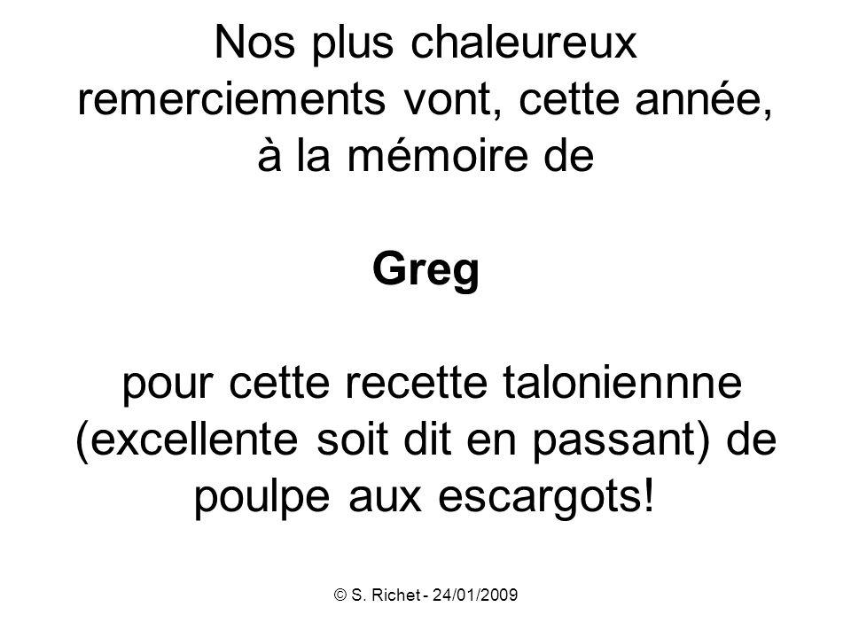 © S. Richet - 24/01/2009 Nos plus chaleureux remerciements vont, cette année, à la mémoire de Greg pour cette recette taloniennne (excellente soit dit