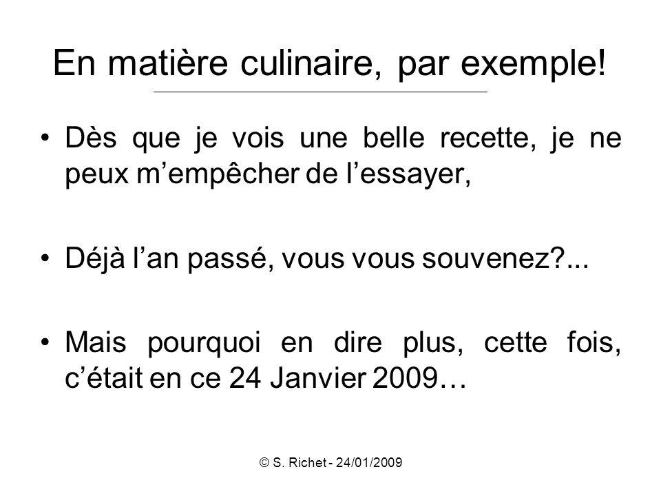 © S. Richet - 24/01/2009 En matière culinaire, par exemple.