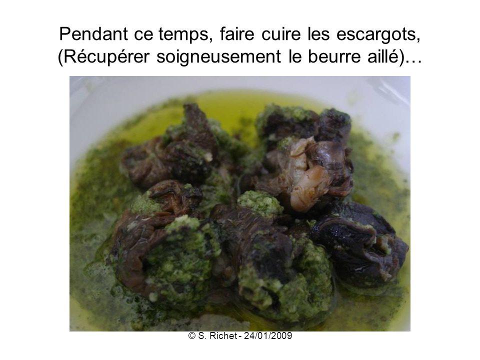 © S. Richet - 24/01/2009 Pendant ce temps, faire cuire les escargots, (Récupérer soigneusement le beurre aillé)…