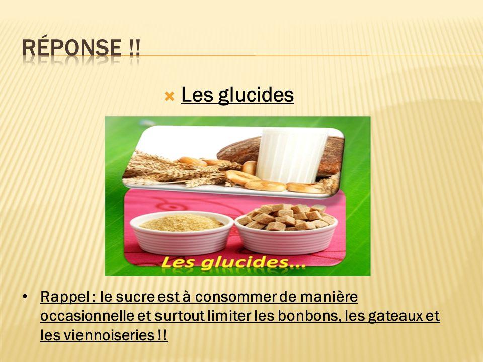  Les glucides Rappel : le sucre est à consommer de manière occasionnelle et surtout limiter les bonbons, les gateaux et les viennoiseries !!