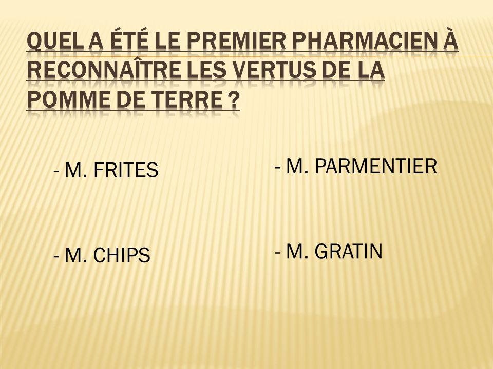 - M. FRITES - M. CHIPS - M. PARMENTIER - M. GRATIN