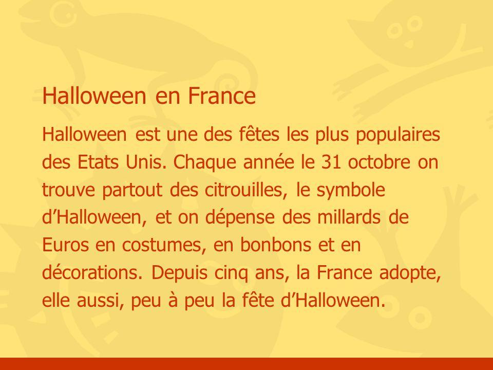 Halloween en France Halloween est une des fêtes les plus populaires des Etats Unis.