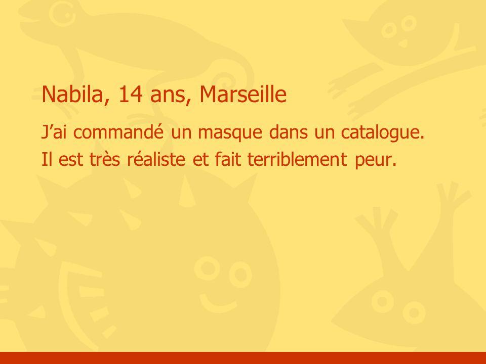 Nabila, 14 ans, Marseille J'ai commandé un masque dans un catalogue.