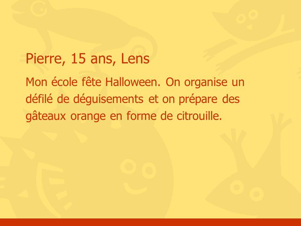 Pierre, 15 ans, Lens Mon école fête Halloween.