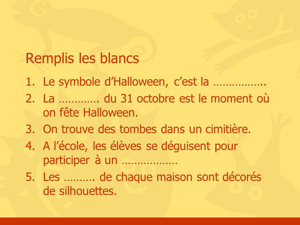 Remplis les blancs 1.Le symbole d'Halloween, c'est la ……………..