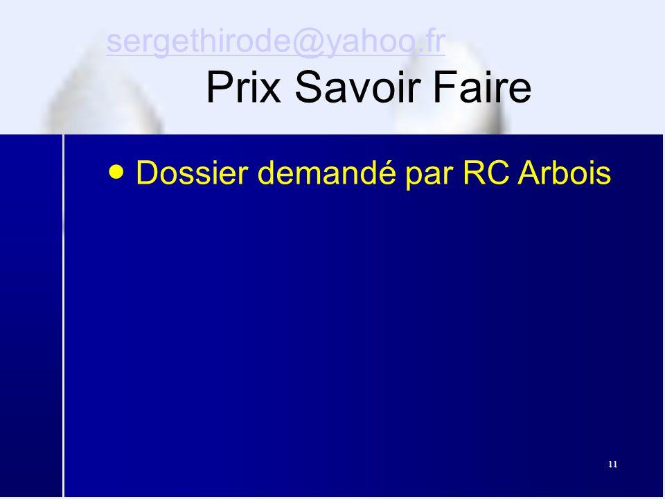 11 sergethirode@yahoo.fr Prix Savoir Faire ● Dossier demandé par RC Arbois