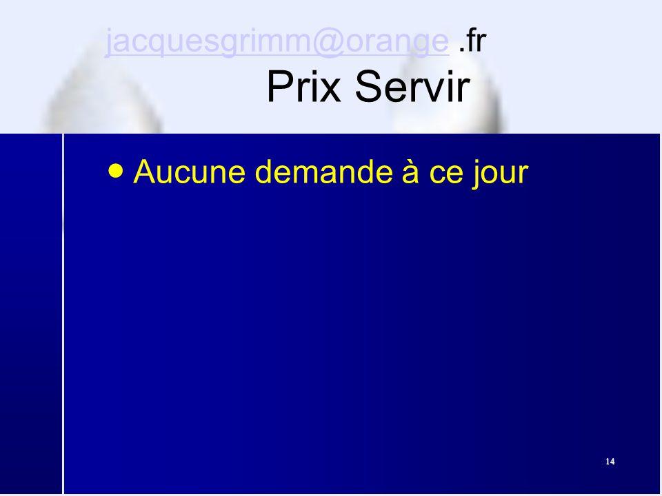 14 jacquesgrimm@orangejacquesgrimm@orange.fr Prix Servir ● Aucune demande à ce jour