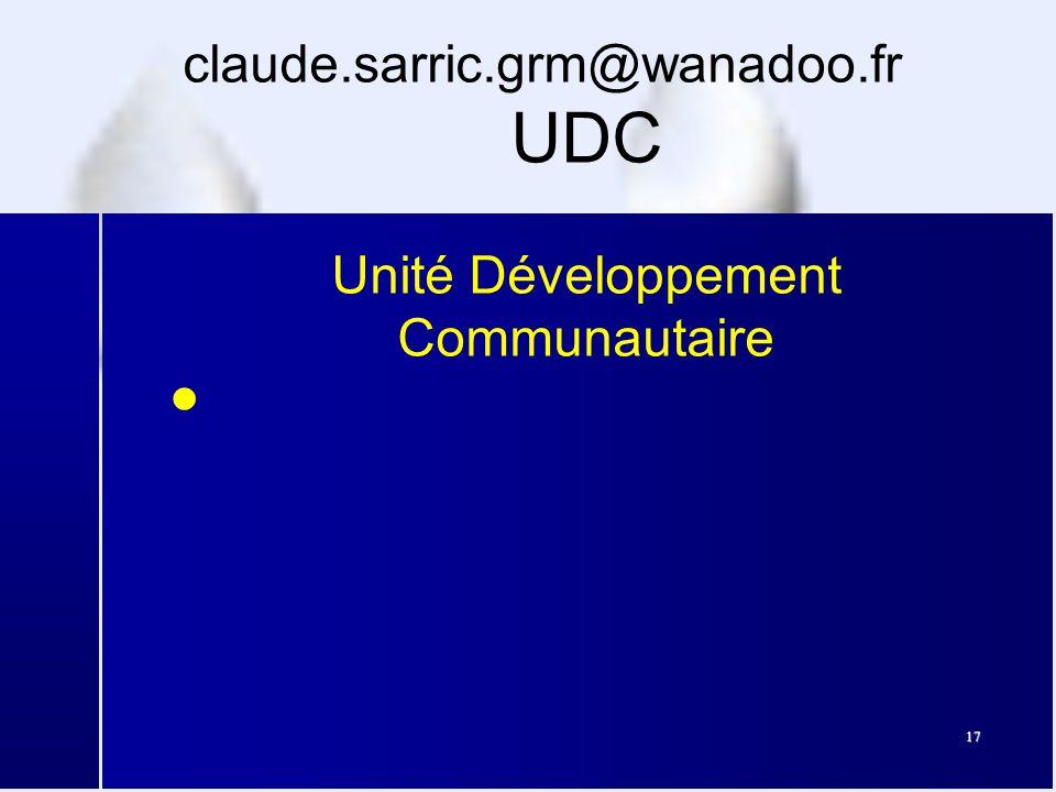17 claude.sarric.grm@wanadoo.fr UDC Unité Développement Communautaire ●