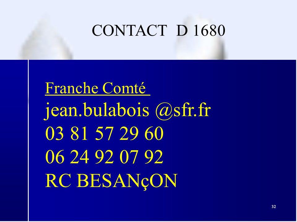 32 Franche Comté jean.bulabois @sfr.fr 03 81 57 29 60 06 24 92 07 92 RC BESANçON CONTACT D 1680