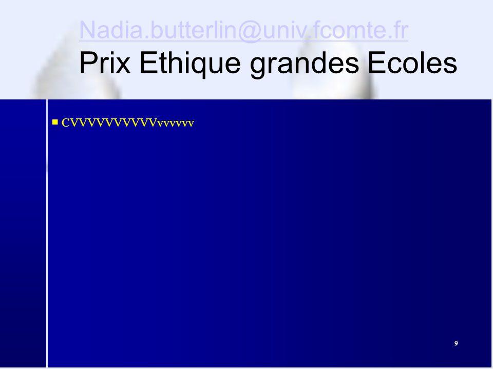 9 Nadia.butterlin@univ.fcomte.fr Prix Ethique grandes Ecoles ■ CVVVVVVVVVVvvvvvv