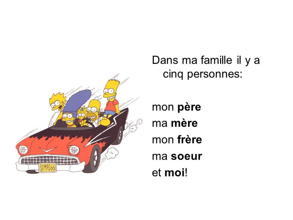 Dans ma famille il y a cinq personnes: mon père ma mère mon frère ma soeur et moi!