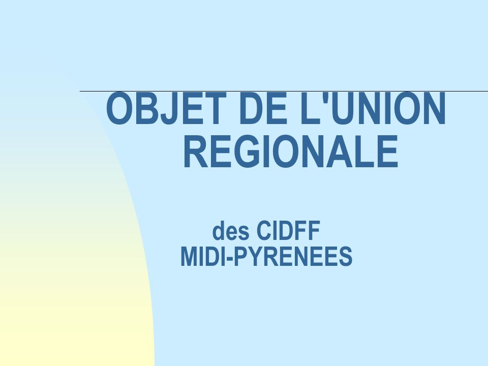 OBJET DE L UNION REGIONALE des CIDFF MIDI-PYRENEES