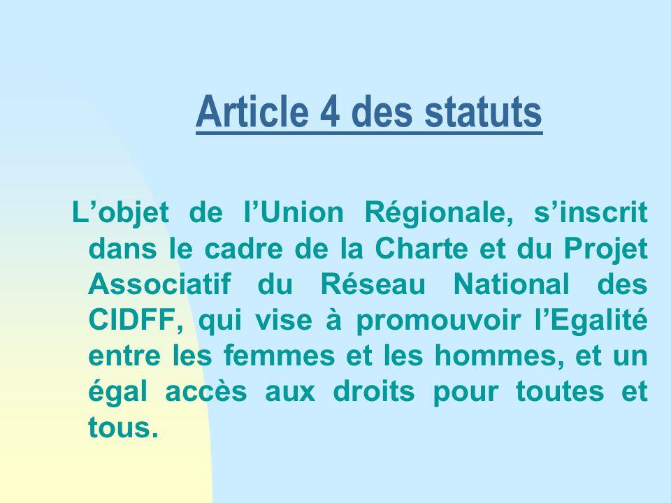 Article 4 des statuts L'objet de l'Union Régionale, s'inscrit dans le cadre de la Charte et du Projet Associatif du Réseau National des CIDFF, qui vise à promouvoir l'Egalité entre les femmes et les hommes, et un égal accès aux droits pour toutes et tous.